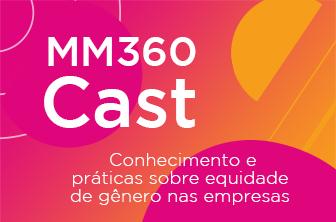MM360Cast: conhecimento e práticas sobre equidade de gênero nas empresas